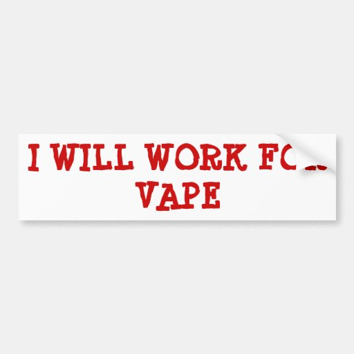 I WILL WORK FOR VAPE BUMPER STICKERS