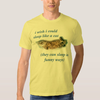 i wish i could sleep liek a cat they can sleep in shirts