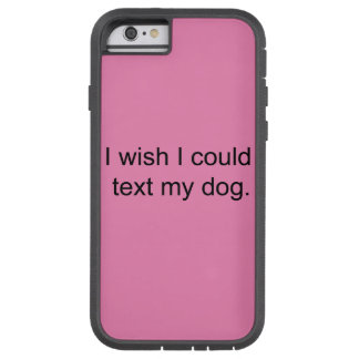 """""""I wish I could text my dog"""" phone case"""