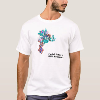 I wish I was a DNA helicase... T-Shirt