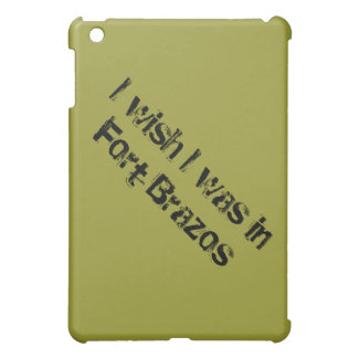 I wish I was in Fort Brazos Case For The iPad Mini