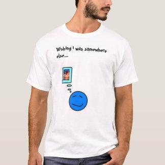 I wish i was somewhere else T-Shirt