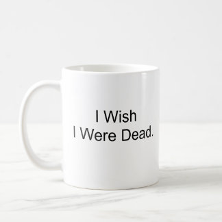 I Wish I Were Dead. Coffee Mug