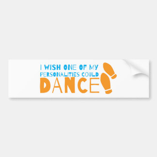 I wish one of my personalities could dance! with d bumper sticker