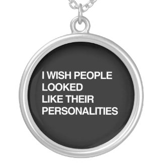 I WISH PEOPLE LOOKED LIKE THEIR PERSONALITIES NECKLACE