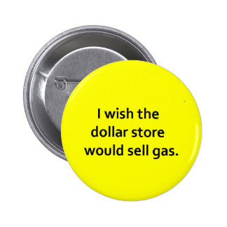 I WISH THE DOLLAR STORE SOLD GAS FUNNY COMMENTS 6 CM ROUND BADGE