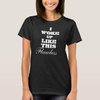 I woke up like this flawless T-Shirt