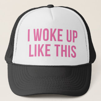 I Woke Up Like This Pink Trucker Hat