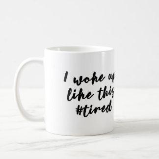 I woke up like this #tired Mug