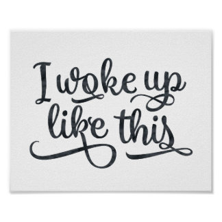 I Woke Up Like This Typography Quote Poster