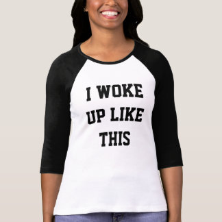 I WOKE UP LIKE THIS Women's Shirt ALL STYLES