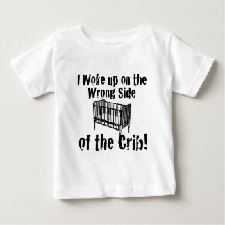I woke up on the wrong side of the Crib! T Shirts