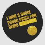 I Won A Nobel Peace Prize For Being Awesome Round Sticker