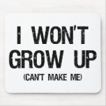 I won't grow up, you can't make me mouse mat