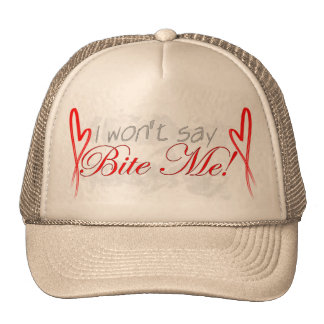 "I won""t say Bite Me Cap"