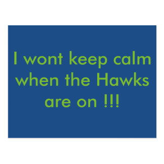 I wont be calm when the Hawks are on !!!! Postcards