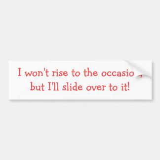 I won't rise to the occasion bumper sticker