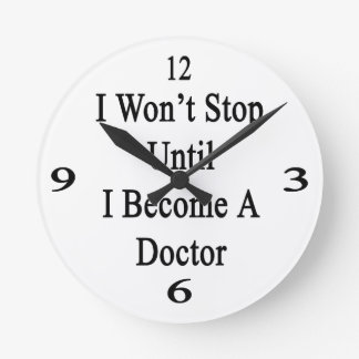 I Won't Stop Until I Become A Doctor Round Clock