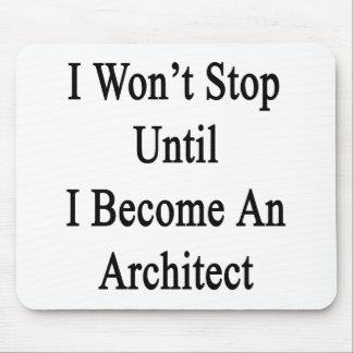 I Won't Stop Until I Become An Architect Mouse Pad