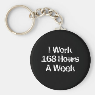 I Work 168 Hours a Week. Basic Round Button Key Ring