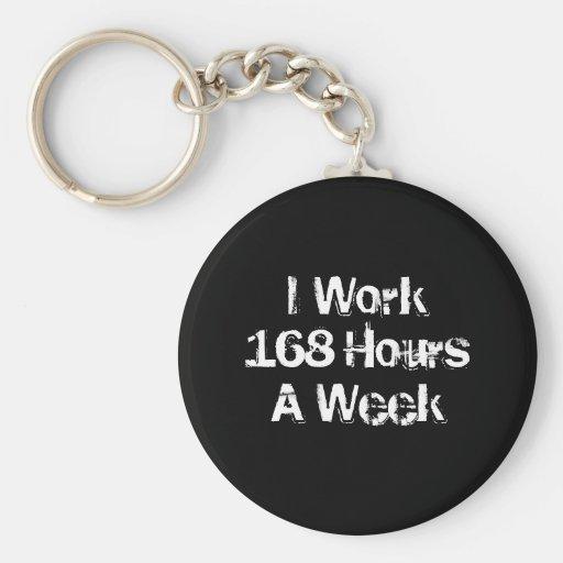 I Work 168 Hours a Week. Key Chain