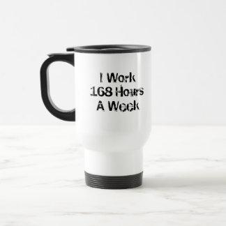 I Work 168 Hours a Week. Travel Mug