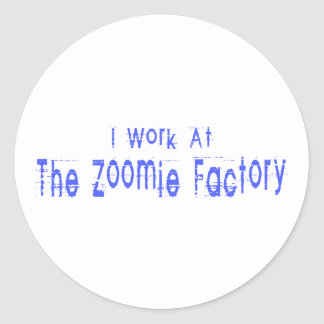 I Work At The Zoomie Factory Round Sticker