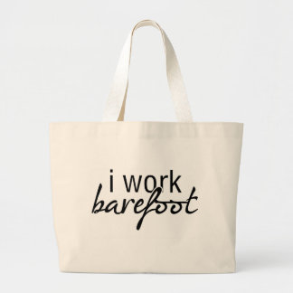 I Work Barefoot Large Tote Bag