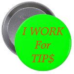I WORK For TIP$ 10 Cm Round Badge