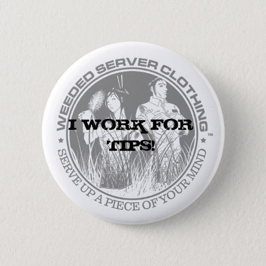 I WORK FOR TIPS! BUTTON - Customised -