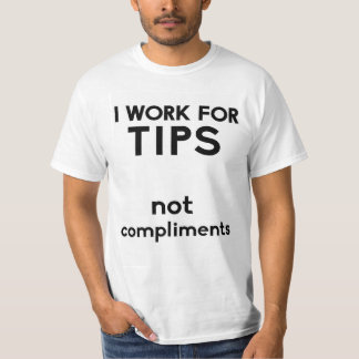 I work for tips not compliments T-Shirt