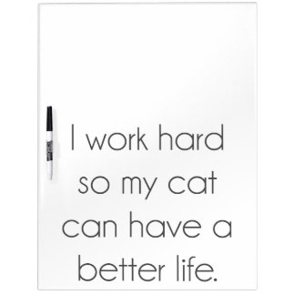 I work hard so my cat can have a better life dry erase board