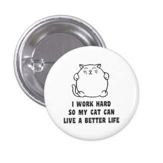 I Work Hard So My Cat Can Live A Better Life 3 Cm Round Badge
