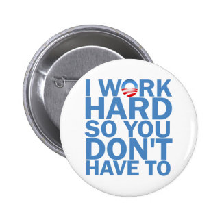 I Work Hard so You Don't Have To 6 Cm Round Badge