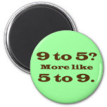 I work long hours everyday (2) 6 cm round magnet