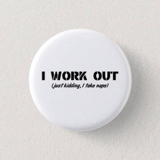 I Work Out (Just Kidding I Take Naps) 3 Cm Round Badge
