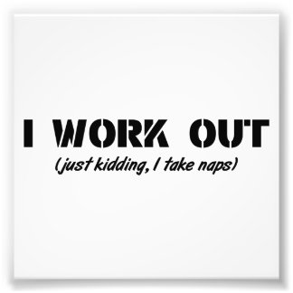 I Work Out (Just Kidding I Take Naps) Photo Print