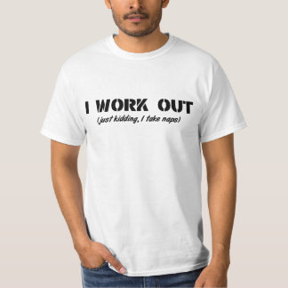 I Work Out (Just Kidding I Take Naps) T-Shirt