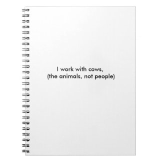 I Work With Cows ( animals not people)  Notebook