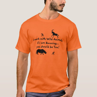 I work with wild animals T-Shirt