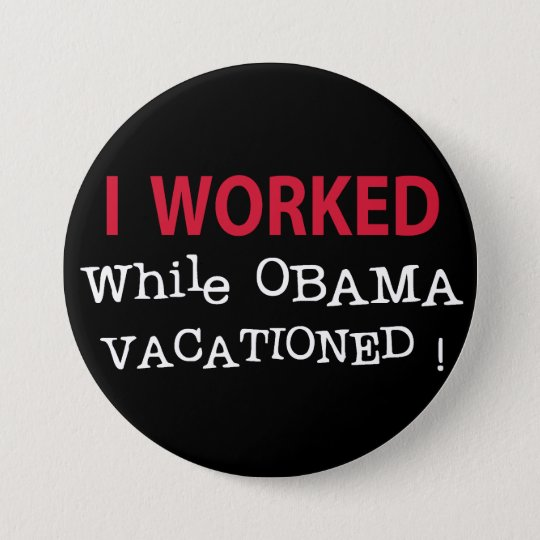 I Worked While Obama Vacationed 7.5 Cm Round Badge