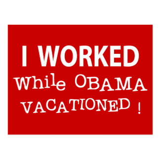 I Worked While Obama Vacationed Postcard