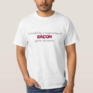 I would be a vegetarian if  Bacon grew on trees! T-Shirt