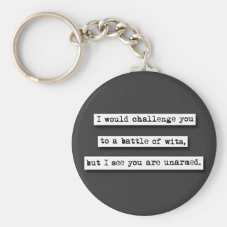 I Would Challenge You To A Battle Of Wits, But... Basic Round Button Key Ring