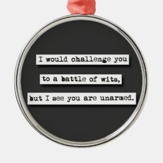 I Would Challenge You To A Battle Of Wits, But... Christmas Ornament