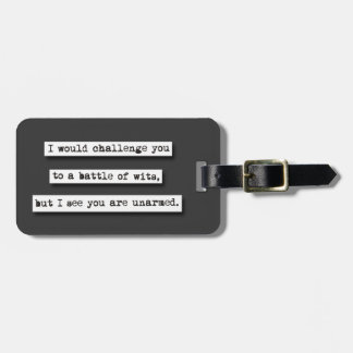 I Would Challenge You To A Battle Of Wits, But... Luggage Tag