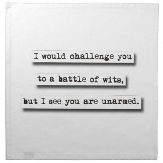 I Would Challenge You To A Battle Of Wits, But... Napkin