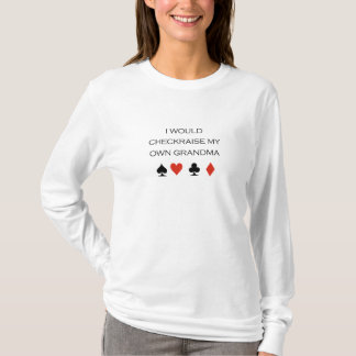 I would checkraise my own grandma T-shirt