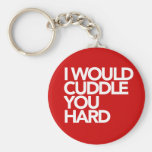 I Would Cuddle You Hard Basic Round Button Key Ring