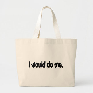 I would do me. canvas bags